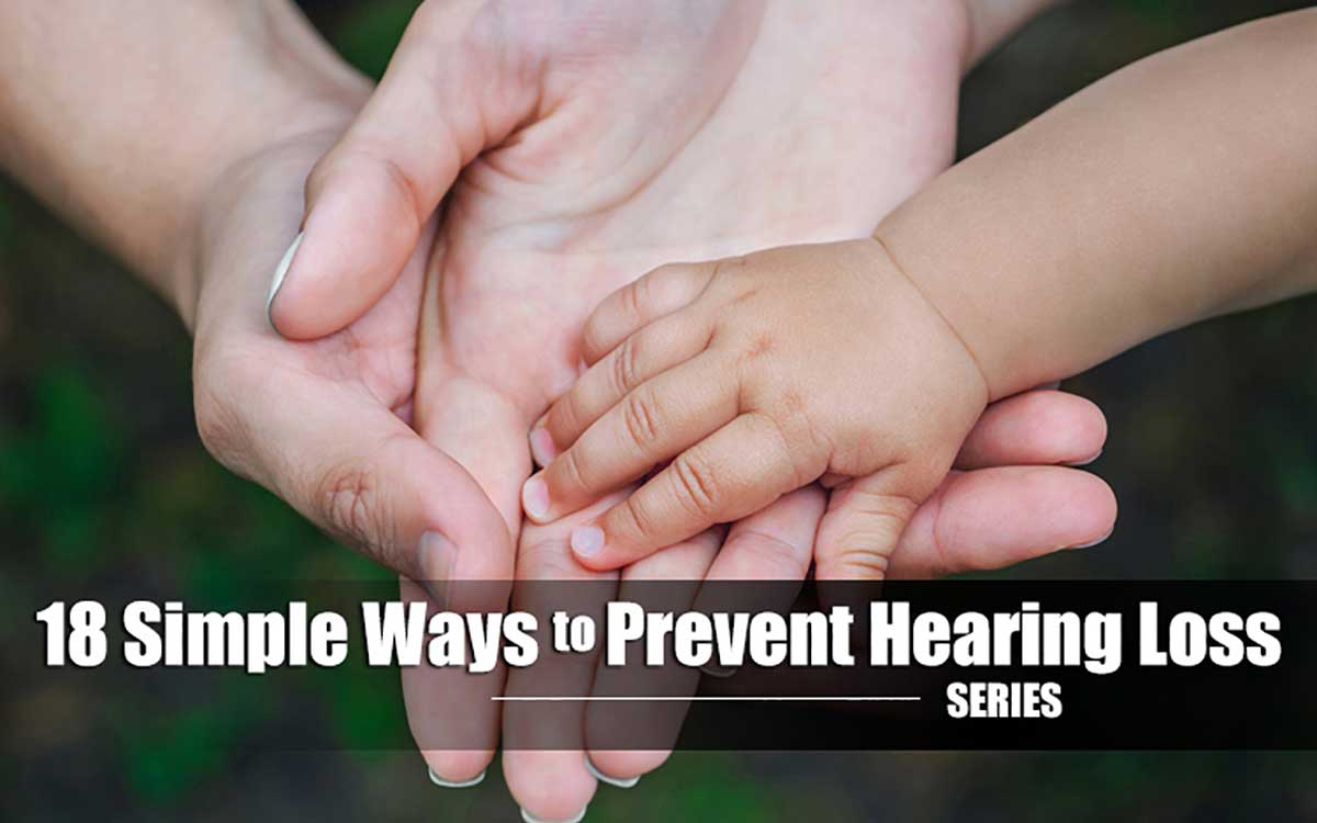 18 Simple Ways to Prevent Hearing Loss – Tip #10